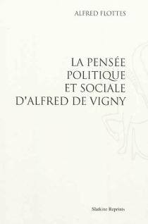 La pensée politique et sociale d'Alfred de Vigny - AlfredFlottes