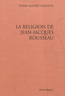 La religion de Jean-Jacques Rousseau - Pierre-MauriceMasson