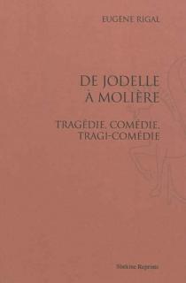 De Jodelle à Molière : tragédie, comédie, tragi-comédie - EugèneRigal