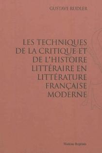 Les techniques de la critique et de l'histoire littéraire en littérature française moderne - GustaveRudler