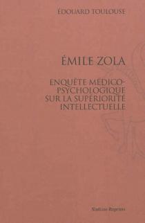Emile Zola : enquête médico-psychologique sur la supériorité intellectuelle - ÉdouardToulouse