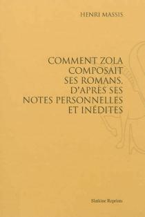Comment Zola composait ses romans, d'après ses notes personnelles et inédites - HenriMassis