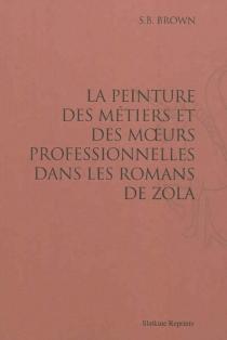 La peinture des métiers et des moeurs professionnelles dans les romans de Zola - S. B.Brown