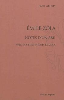 Emile Zola : notes d'un ami : avec des vers inédits de Zola - PaulAlexis