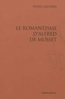 Le romantisme d'Alfred de Musset - PierreGastinel