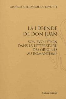La légende de don Juan : son évolution dans la littérature, des origines au romantisme - GeorgesGendarme de Bévotte