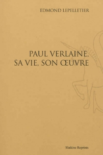 Paul Verlaine, sa vie, son oeuvre - Edmond Lepelletier