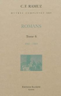 Oeuvres complètes| Romans | Volume 6, 1921-1923 - Charles-FerdinandRamuz