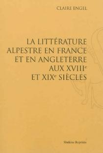 La littérature alpestre en France et en Angleterre aux XVIIIe et XIXe siècles - Claire ÉlianeEngel
