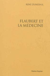 Flaubert et la médecine - RenéDumesnil