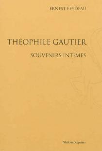 Théophile Gautier, souvenirs intimes - ErnestFeydeau