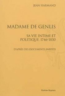 Madame de Genlis : sa vie intime et politique, 1746-1830 : d'après des documents inédits - JeanHarmand