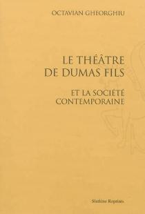 Le théâtre de Dumas fils et la société contemporaine - OctavienGheorghiu