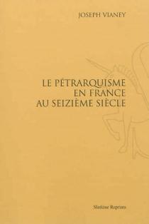 Le pétrarquisme en France au seizième siècle - JosephVianey