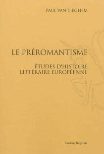 Le préromantisme : études d'histoire littéraire européenne - PaulVan Tieghem