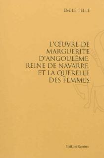 L'oeuvre de Marguerite d'Angoulême, reine de Navarre, et la Querelle des femmes - Émile V.Telle