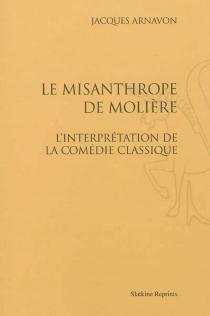 Le misanthrope de Molière : l'interprétation de la comédie classique - JacquesArnavon