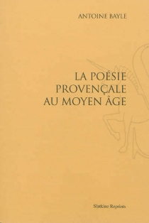 La poésie provençale au Moyen Age - Marc-AntoineBayle