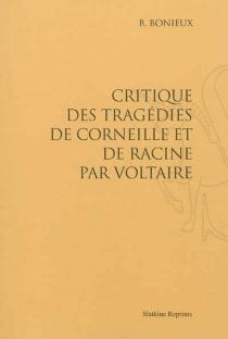 Critique des tragédies de Corneille et de Racine par Voltaire - B.Bonieux