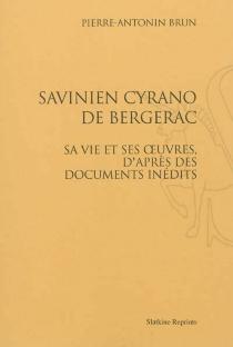 Savinien Cyrano de Bergerac : sa vie et ses œuvres, d'après des documents inédits - Pierre-AntoninBrun