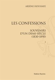 Les confessions : souvenirs d'un demi siècle (1830-1890) - ArsèneHoussaye