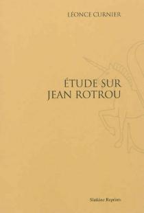 Etude sur Jean Rotrou - LéonceCurnier