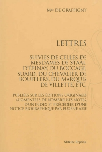 Lettres : suivies de celles de Mesdames de Staal, d'Épinay, du Boccage, Suard, du chevalier de Boufflers, du marquis de Villette, etc. - Françoise deGraffigny