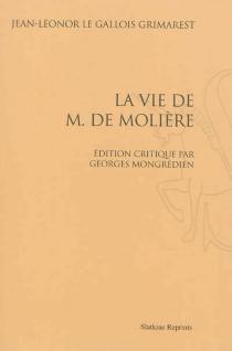 La vie de M. de Molière - Jean-Léonor Le GalloisGrimarest