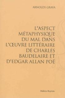L'aspect métaphysique du mal dans l'oeuvre littéraire de Charles Baudelaire et d'Edgar Allan Poë - ArnoldsGrava