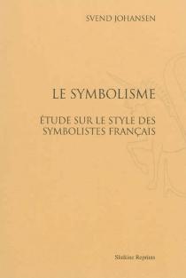 Le symbolisme : essai sur le style des symbolistes français - SvendJohansen
