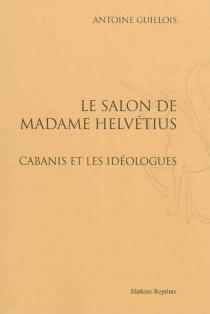 Le salon de madame Helvétius : Cabanis et les idéologues - AntoineGuillois