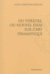 Du théâtre ou Nouvel essai sur l'art dramatique - Louis-SébastienMercier