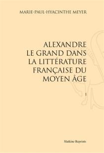 Alexandre le Grand dans la littérature française du Moyen Age - PaulMeyer