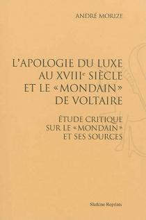 L'apologie du luxe au XVIIIe siècle et Le mondain de Voltaire : étude critique sur Le mondain et ses sources - AndréMorize