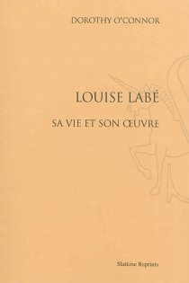 Louise Labé : sa vie et son oeuvre - DorothyO'Connor