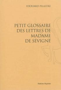 Petit glossaire des lettres de Madame de Sévigné - ÉdouardPilastre