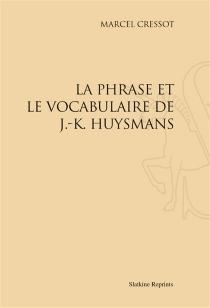 La phrase et le vocabulaire de J.-K. Huysmans - MarcelCressot