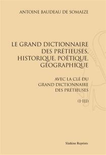 Le grand dictionnaire des prétieuses, historique, poétique, géographique : avec La clé du Grand dictionnaire des prétieuses (I-III) - Antoine BaudeauSomaize