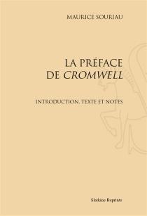 La préface de Cromwell : introduction, texte et notes - MauriceSouriau