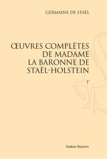 Oeuvres complètes de Madame la baronne de Staël-Holstein - Germaine deStaël-Holstein