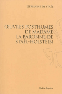 Oeuvres posthumes de Madame la baronne de Staël-Holstein - Germaine deStaël-Holstein