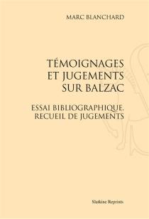 Témoignages et jugements sur Balzac : essai bibliographique, recueil de jugements - MarcBlanchard