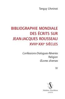 Bibliographie mondiale des écrits sur Jean-Jacques Rousseau : XVIIIe-XXIe siècles - TanguyL'Aminot