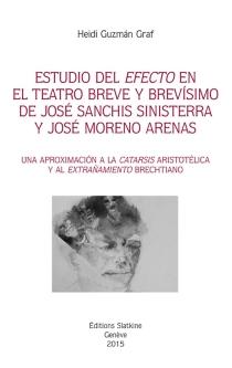 Estudio del efecto en el teatro breve y brevisimo de José Sanchis Sinisterra y José Moreno Arenas : una aproximacion a la catarsis aristotlica y al extranamiento brechtiano - HeidiGuzman Graf