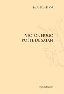 Victor Hugo, poète de Satan - PaulZumthor