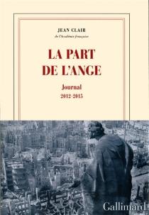 La part de l'ange : journal 2012-2015 - JeanClair