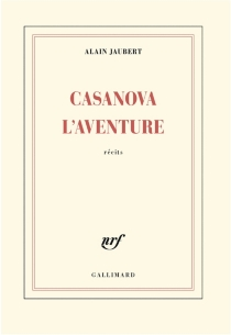 Casanova l'aventure : récits - AlainJaubert