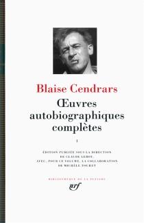 Oeuvres autobiographiques complètes | Volume 1 - BlaiseCendrars