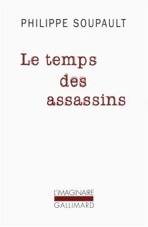 Le temps des assassins - PhilippeSoupault