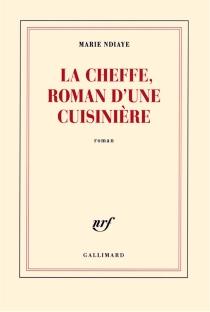 La Cheffe, roman d'une cuisinière - MarieNdiaye
